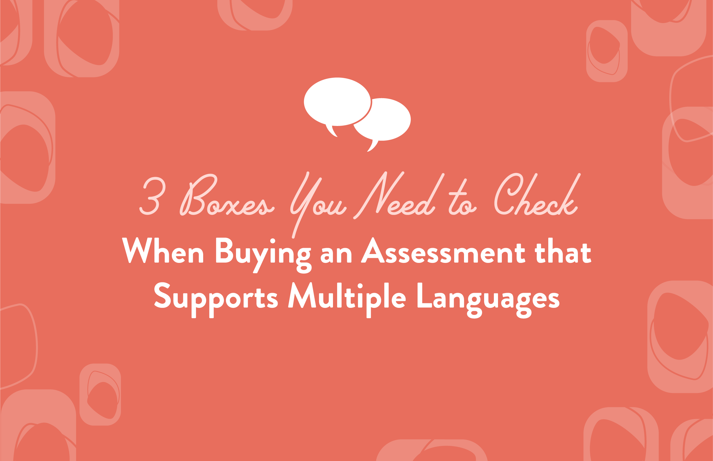 3 Boxes You Need to Check When Buying an Assessment that Supports Multiple Languages