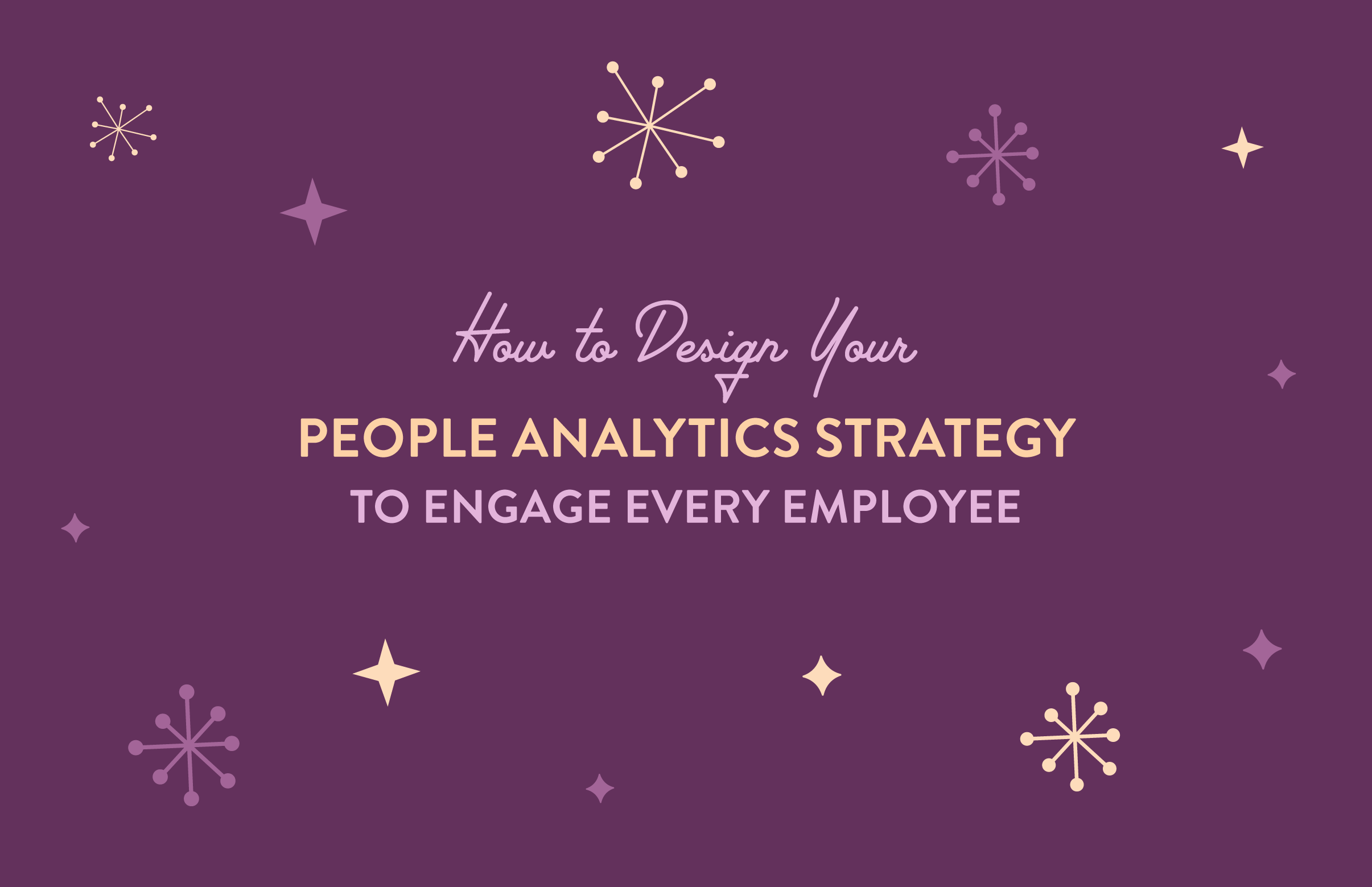 How to Design Your People Analytics Strategy to Engage Every Employee
