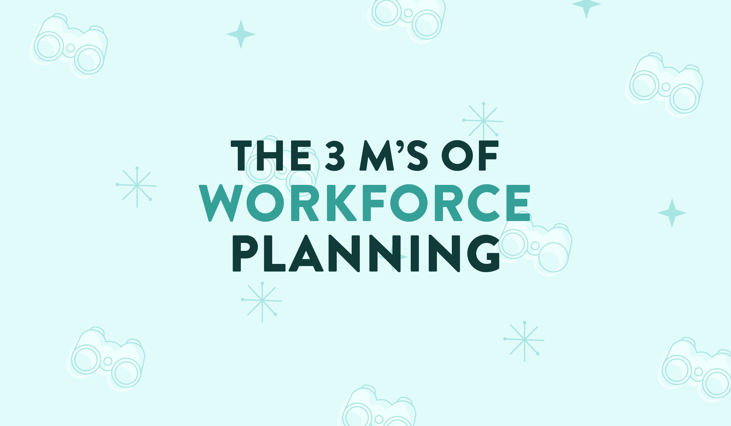 The 3 M's of Workforce Planning