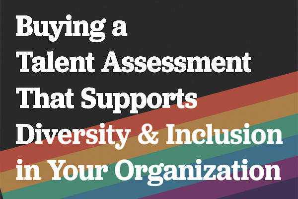 Buying a Talent Assessment That Supports D&I