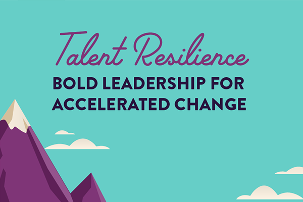 Talent Resilience: Bold Leadership for Accelerated Change